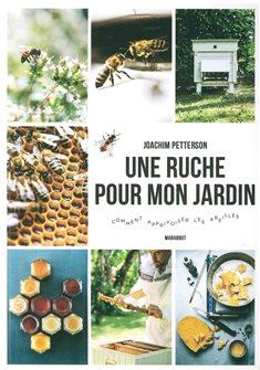 Une ruche pour mon jardin - Comment apprivoiser les abeilles